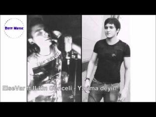 ElseVar ft ILkin Genceli - Yarima deyin (ARXIV)
