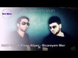 Mahir Ilqar ft Elxan Aliyev - Bicareyem Men (ARXIV)