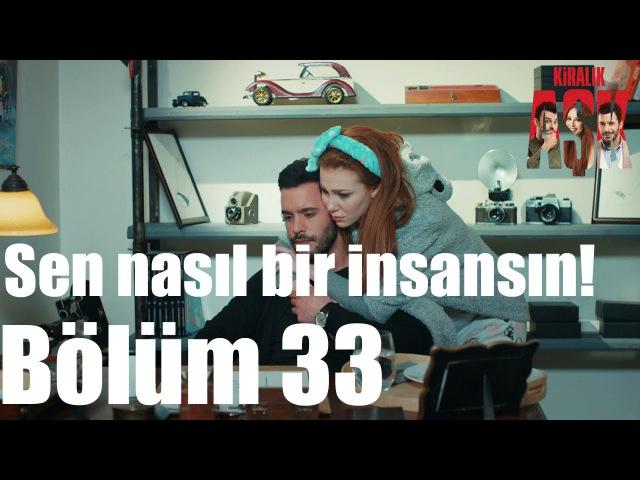 Kiralık Aşk 33. Bölüm - Sen Nasıl Bir İnsansın!