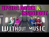 UPSIDE DOWN &amp INSIDE OUT - OK Go (#WITHOUTMUSIC parody)