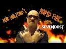 Sevendust - Rob Halford's Rapid Fire