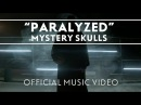 Mystery Skulls - Paralyzed [Official Music Video]