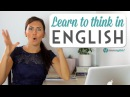 Learn To Think In English | Speak Clearly Naturally