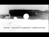 NOHR: Android Cumshot Compilation