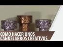 Como hacer unos candelabros creativos