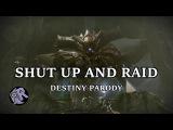 Shut Up and Raid - Destiny Parody (