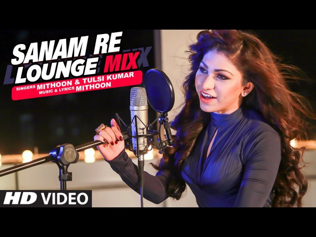 Sanam Re (Lounge Mix) Video Song | Tulsi Kumar Mithoon | T-Series