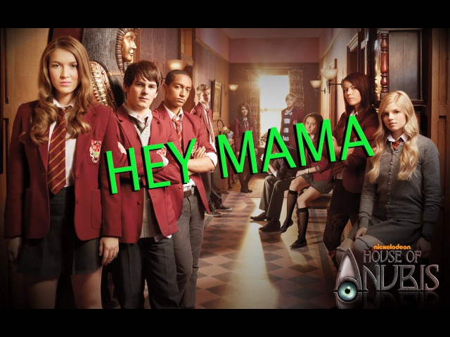 HOUSE OF ANUBIS ♔ HEY MAMA