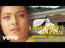 Pyaar To Hona Hi Tha - Ajnabi Mujhko Itna Bata Video   Kajol