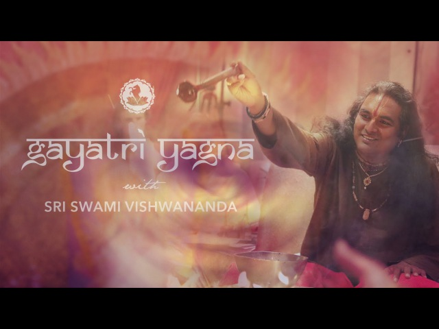 Gayatri Yagna with Sri Swami Vishwananda - includes satsang!