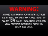 Austin Mail Eater!  Naked man on drugs ATE MY MAIL!