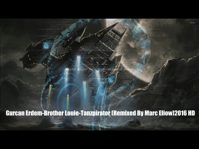 Gurcan Erdem-Brother Louie-Tanzpirator (Remixed By Marc Eliow)2016 HD