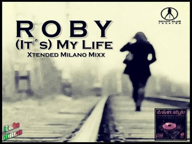 ROBY - (It´s) My Life (Xtended Milano Mixx) [Italo Disco 2o16]