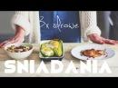 3 Zdrowe Śniadania | the mad brunette
