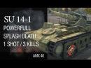 SU 14-1 - Splash Death 1 Shot/3 Kills World of Tanks