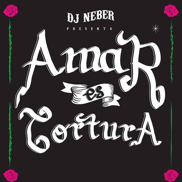 DJ Neber - Amar es Tortura (2016)