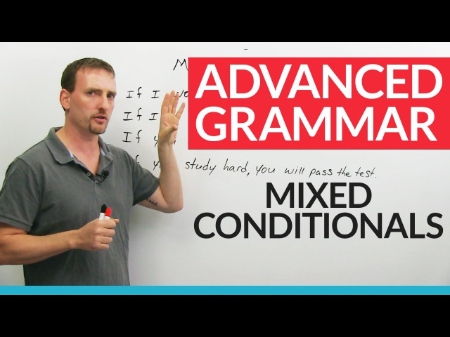 Mixed Verb Tenses in English Conditionals and IF clauses