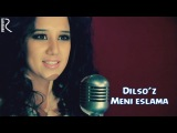 Dilsoz - Meni eslama   Дилсуз - Мени эслама