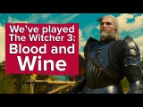 We've played The Witcher 3: Blood and Wine - new location, new abilities, new gameplay
