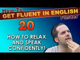 20 - How to RELAX to get fluent in English faster! - How To Get Fluent In English Faster