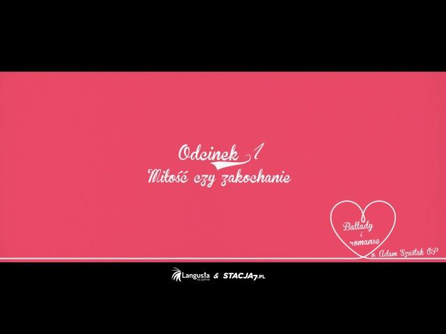 Ballady i romanse Odcinek 1 Miłość czy zakochanie PL ENG RU