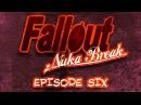 Fallout Nuka Break the series Episode Six