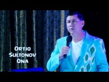 Ortiq Sultonov - Ona | Ортик Султонов - Она