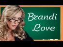 (Секс и Сплетни 18+)Brandi Love (Бренди Лав) ГФ.