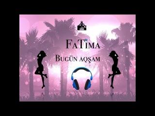FaTima -  Bugün aqşam (produced by dj bebek)