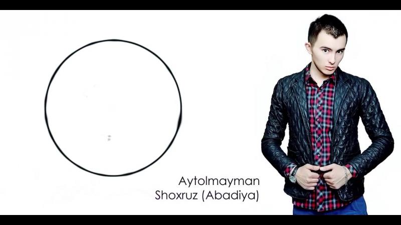 Shoxruz Abadiya - Aytolmayman