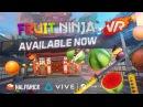 Fruit Ninja VR - Htc Vive