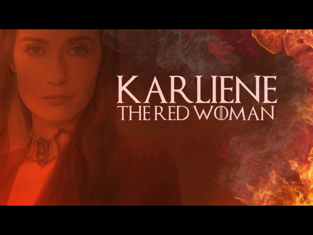 Karliene - The Red Woman - A Melisandre Fan Song