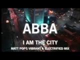 ABBA - I Am The City (Matt Pop's Vibrant &amp Electrified Mix)