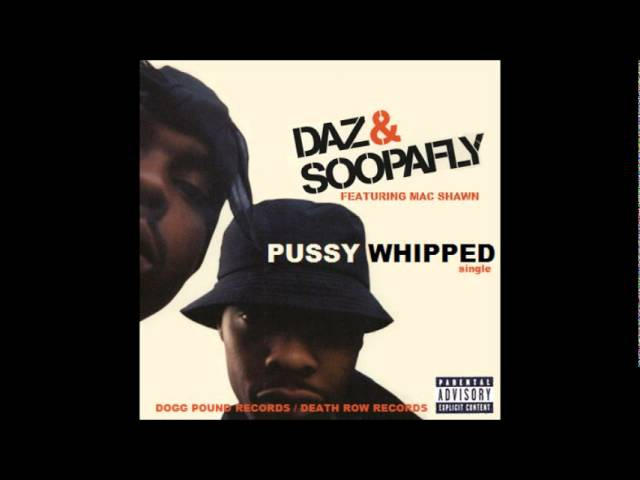 Daz Soopafly Pussy Whipped