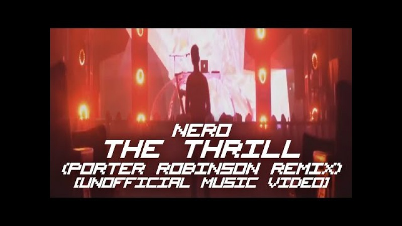 Nero - The Thrill (Porter Robinson Remix) [Unofficial Music Video]