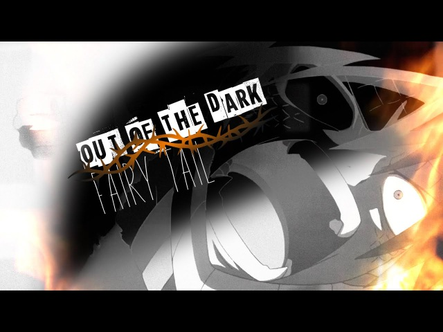 [Fairy Tail AMV] - Out of The Dark -