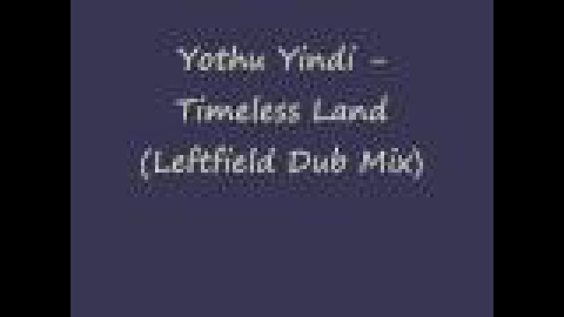 Yothu Yindi - Timeless Land (Leftfield Dub Mix)