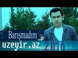 Uzeyir Mehdizade - Barismadim ( 2016 Audio )