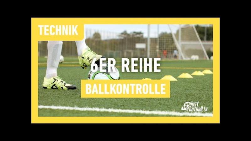 Die 6er-Reihe Teil 3 - Ballkontrolle - Technik