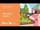 Learn English Via Listening | Beginner: Lesson 3. My Flower Garden