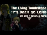 The Living Tombstone - It's Been So Long [RUS] (Cover by Sayonara & MiatriSs)