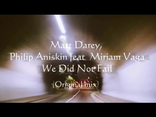 Matt Darey, Philip Aniskin feat Miriam Vaga - We Did Not Fail (Original mix) HD