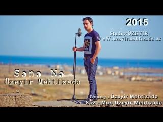 Uzeyir Mehdizade - Sene Ne ( Yep Yeni 2015 ) Original Version