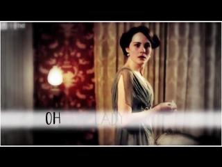 Downton Abbey / Аббатство Даунтон (Мэри) - Oh Lady Mary!