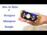 How to make Designer Ghungroo Bangles at Home | Tutorial !!