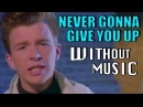 RICK ASTLEY - Never Gonna Give You Up ( WITHOUTMUSIC parody)