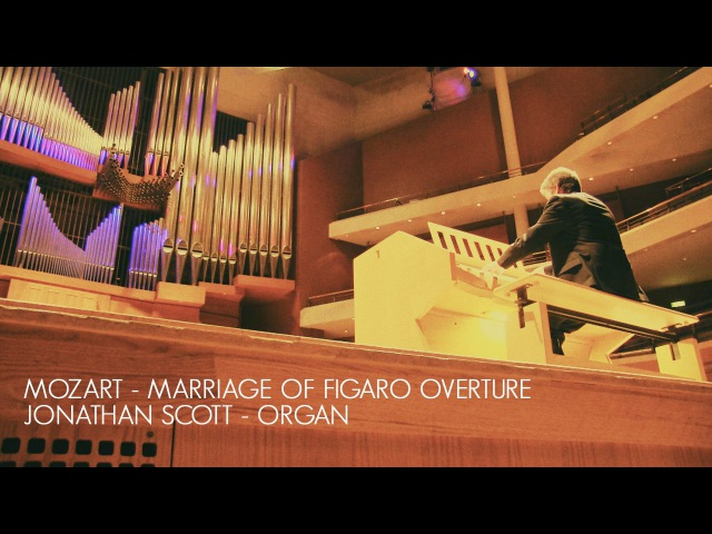 MOZART - MARRIAGE OF FIGARO 'OVERTURE' – ORGAN SOLO. JONATHAN SCOTT