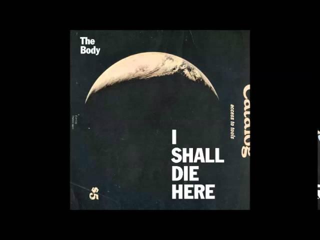 The Body I Shall Die Here Full Album 2014