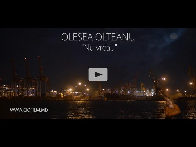 Olesea Olteanu Nu vreau Official Video CIOFILM STUDIO