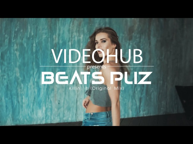 Beats Pliz - Killin' It (Original Mix) (VideoHUB) enjoybeauty